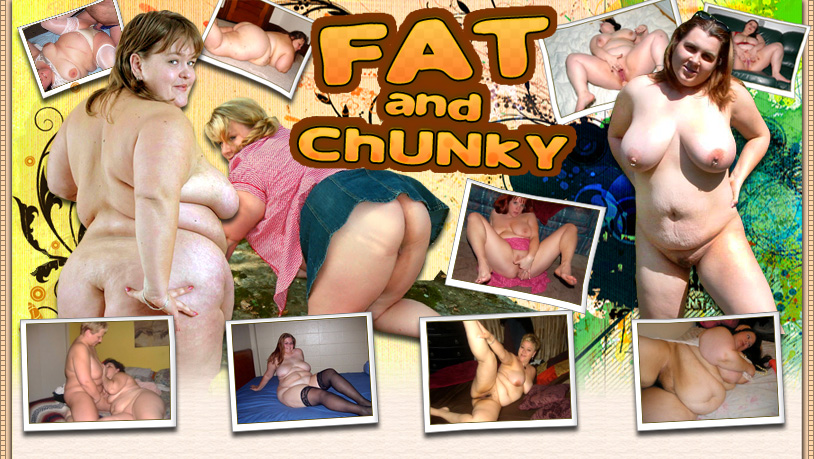 Fat and chunky